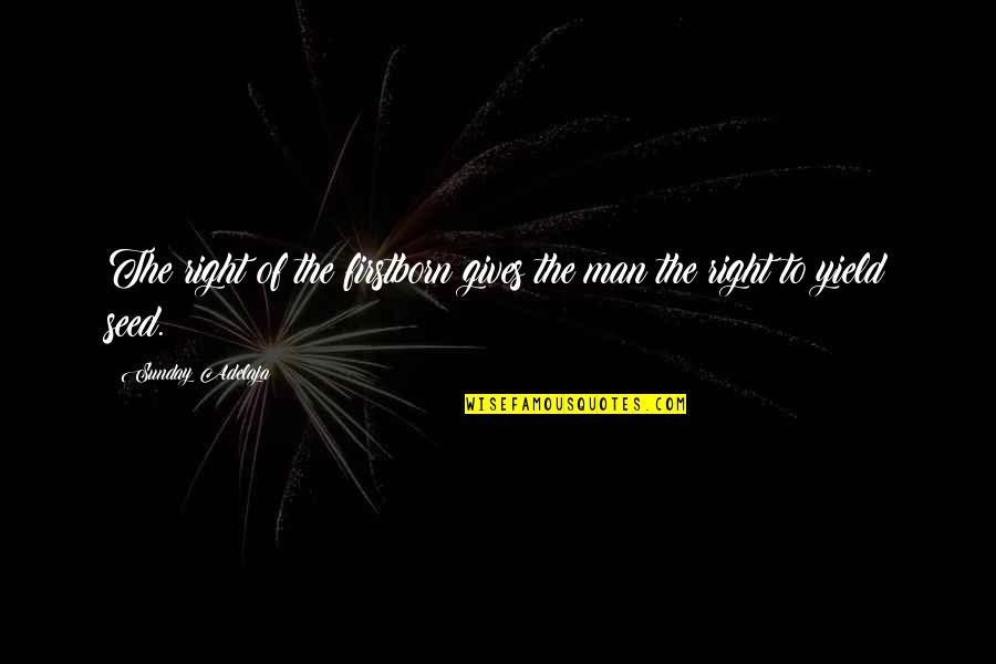 Sunday Quotes By Sunday Adelaja: The right of the firstborn gives the man