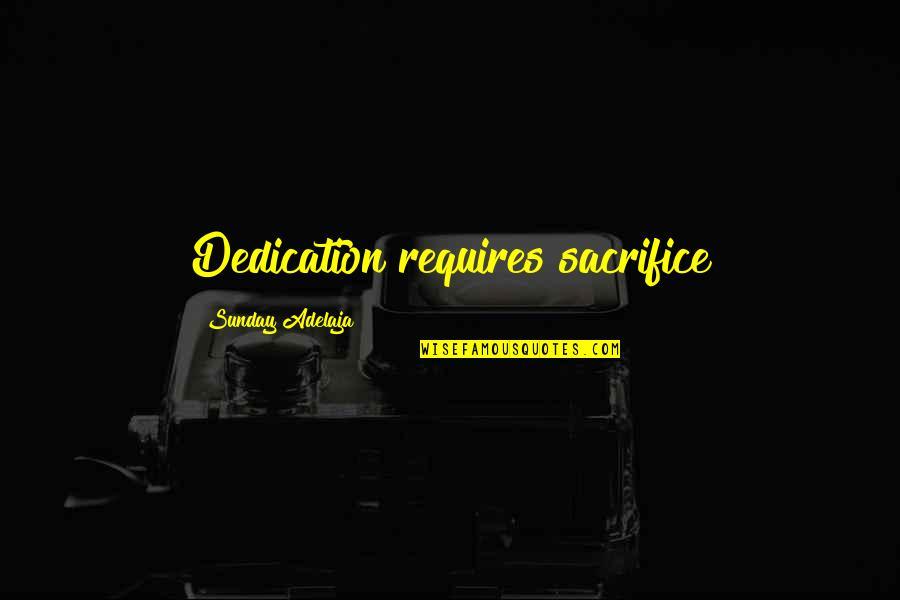 Sunday Quotes By Sunday Adelaja: Dedication requires sacrifice