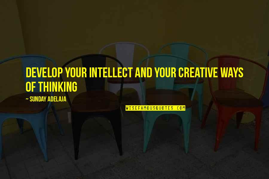 Sunday Quotes By Sunday Adelaja: Develop your intellect and your creative ways of