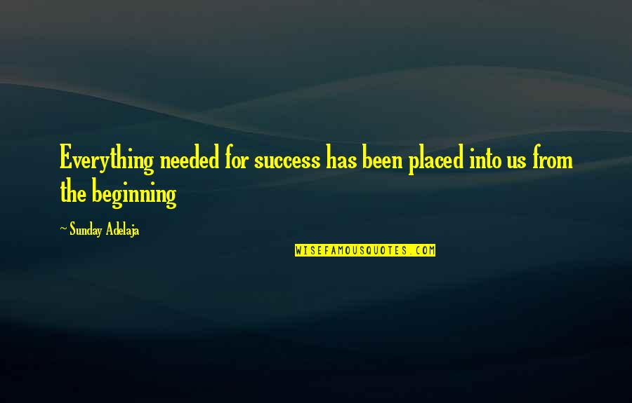 Sunday Quotes By Sunday Adelaja: Everything needed for success has been placed into