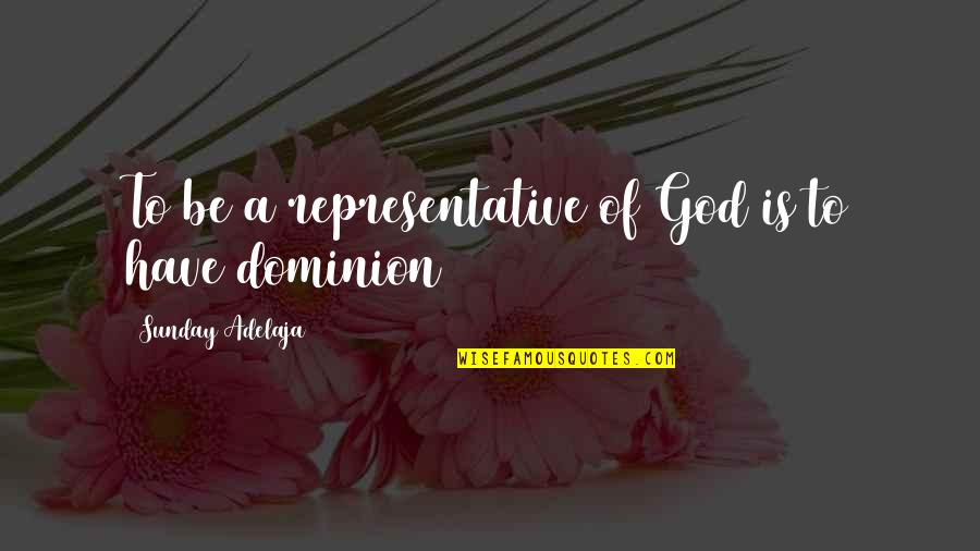Sunday Quotes By Sunday Adelaja: To be a representative of God is to