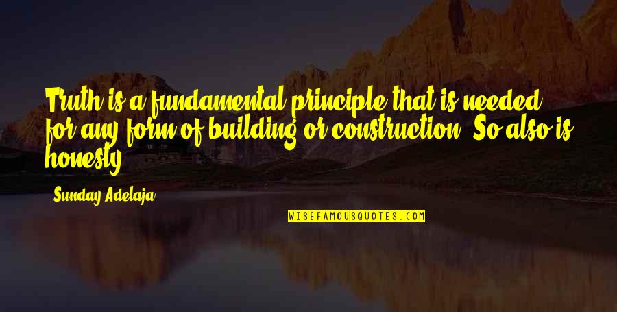 Sunday Quotes By Sunday Adelaja: Truth is a fundamental principle that is needed