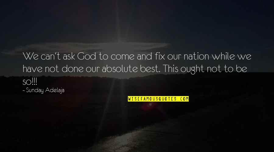 Sunday Quotes By Sunday Adelaja: We can't ask God to come and fix