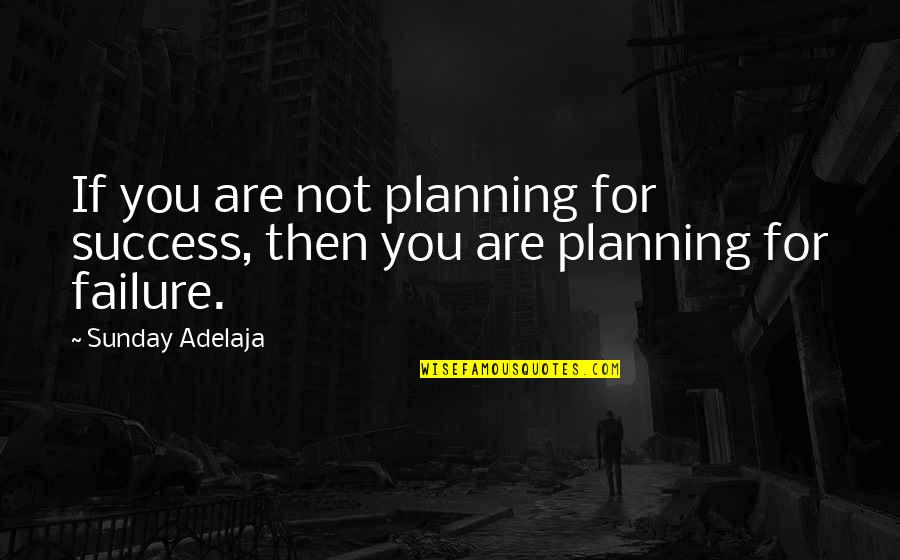 Sunday Quotes By Sunday Adelaja: If you are not planning for success, then