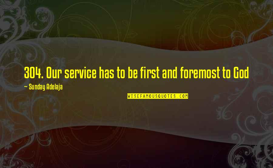 Sunday Quotes By Sunday Adelaja: 304. Our service has to be first and