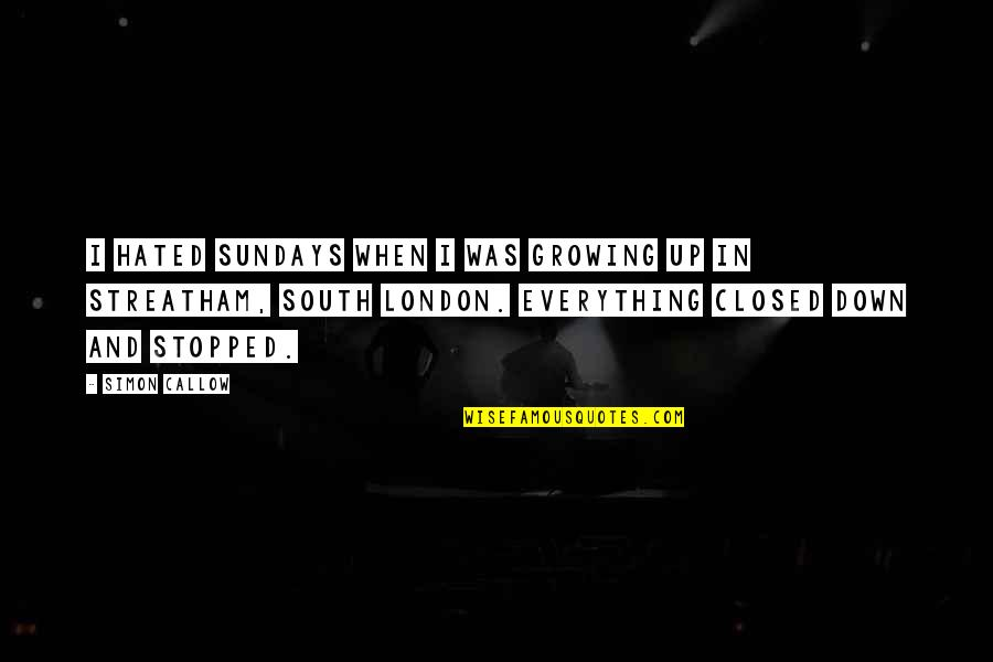 Sundays In The South Quotes By Simon Callow: I hated Sundays when I was growing up