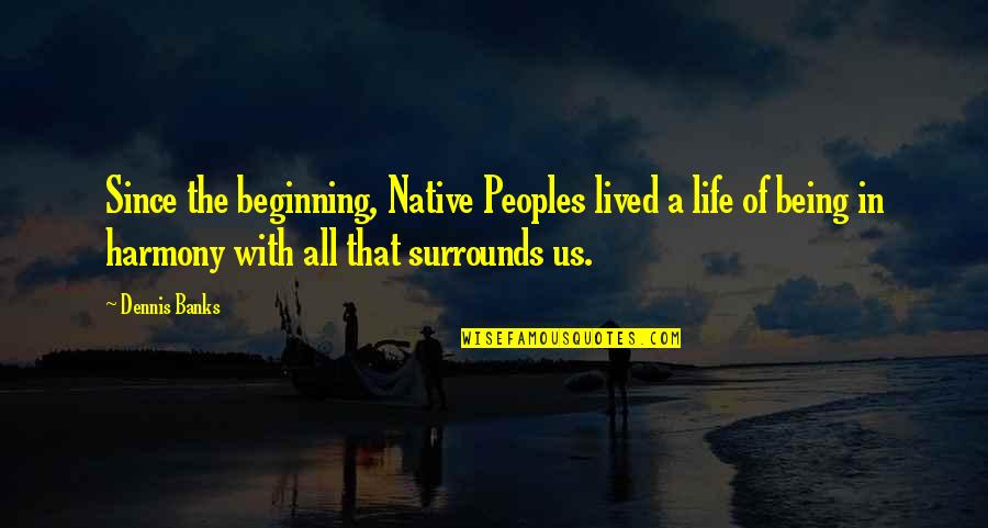 Sunes Jul Quotes By Dennis Banks: Since the beginning, Native Peoples lived a life
