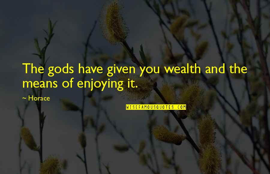 Sunes Jul Quotes By Horace: The gods have given you wealth and the