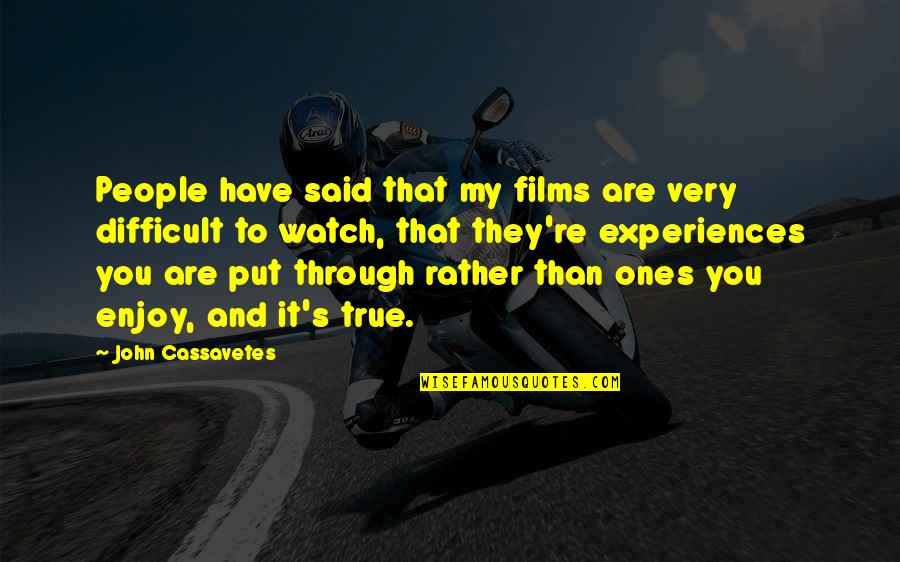 Sungard Quotes By John Cassavetes: People have said that my films are very