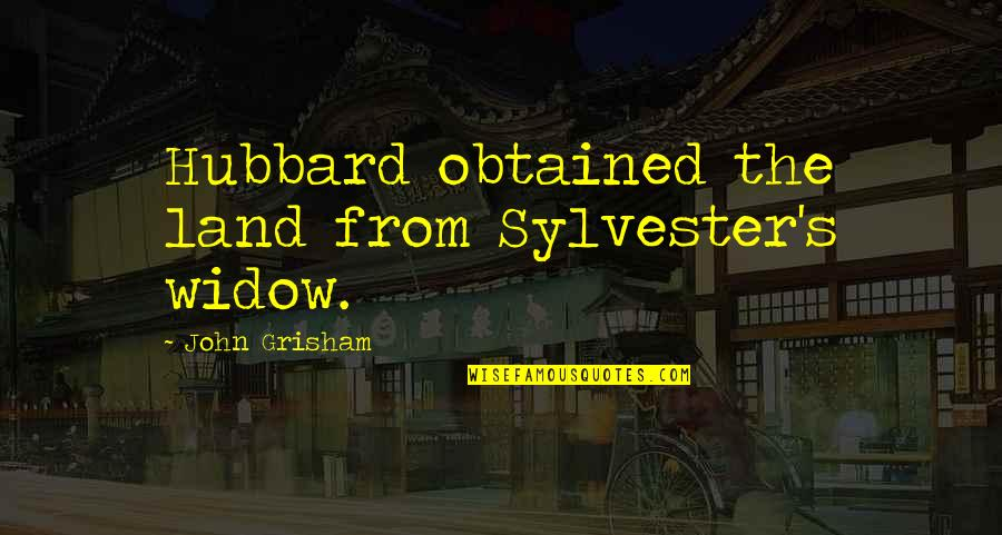 Sungard Quotes By John Grisham: Hubbard obtained the land from Sylvester's widow.