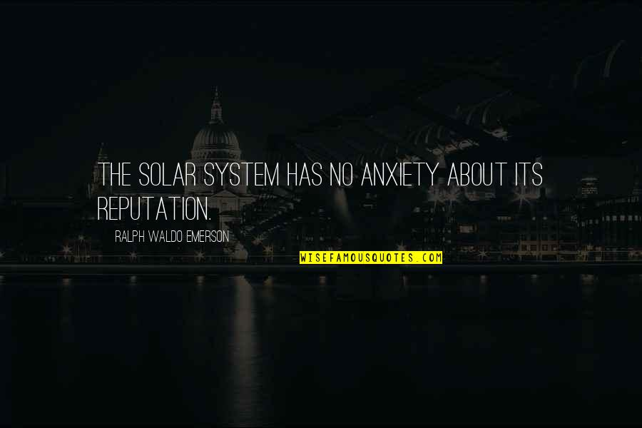 Sungard Quotes By Ralph Waldo Emerson: The solar system has no anxiety about its