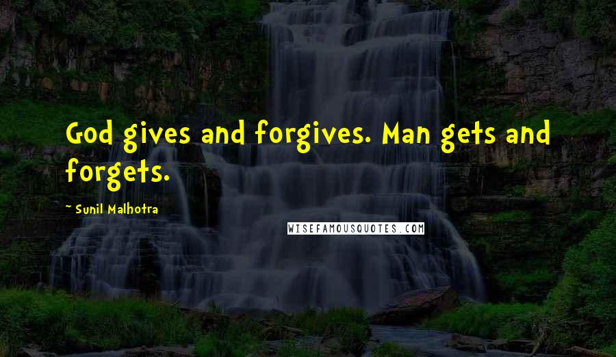 Sunil Malhotra quotes: God gives and forgives. Man gets and forgets.