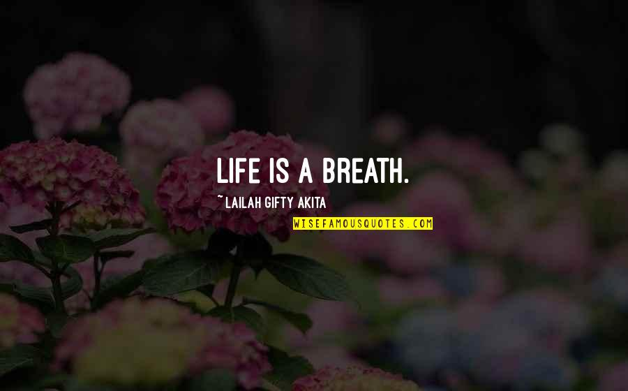 Sunken Ships Quotes By Lailah Gifty Akita: Life is a breath.