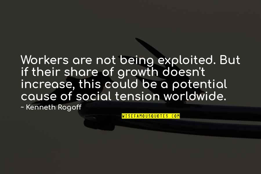 Sunless Sea Quotes By Kenneth Rogoff: Workers are not being exploited. But if their