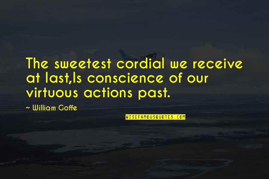 Sunless Sea Quotes By William Goffe: The sweetest cordial we receive at last,Is conscience