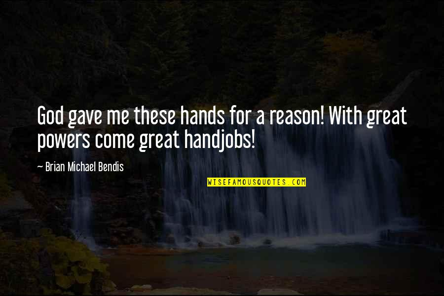 Sunni Patterson Quotes By Brian Michael Bendis: God gave me these hands for a reason!