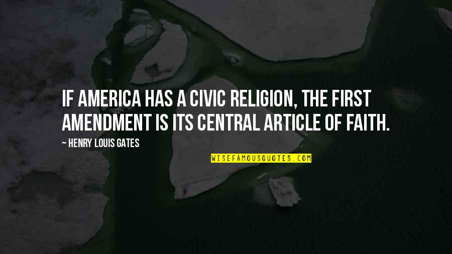 Sunni Patterson Quotes By Henry Louis Gates: If America has a civic religion, the First
