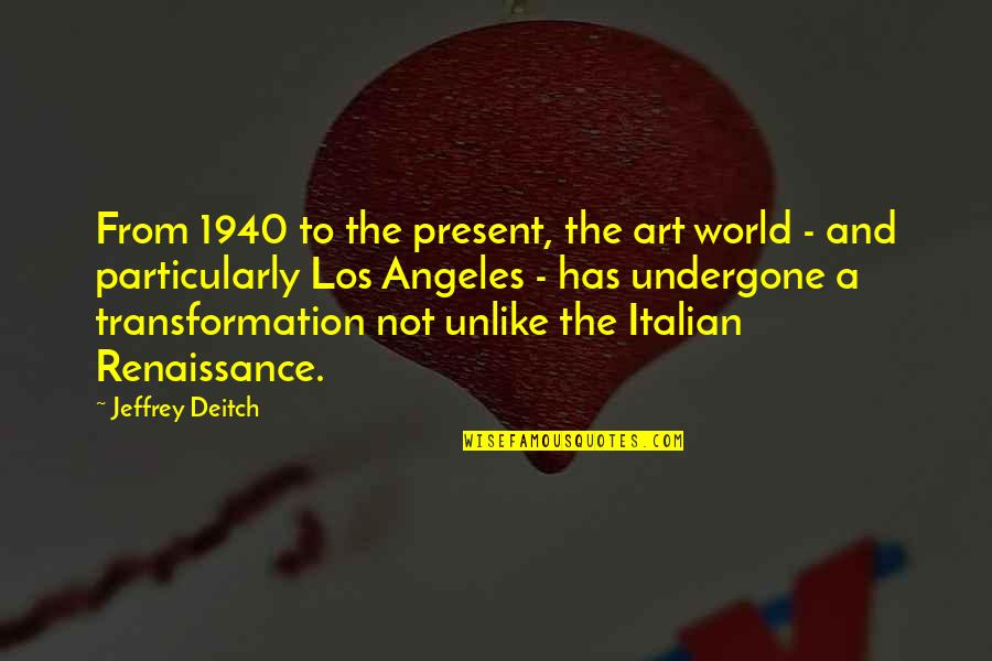 Sunni Patterson Quotes By Jeffrey Deitch: From 1940 to the present, the art world