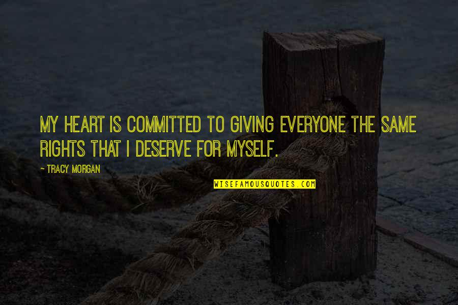 Sunni Patterson Quotes By Tracy Morgan: My heart is committed to giving everyone the