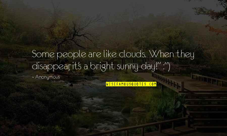 Sunny Day Quotes By Anonymous: Some people are like clouds. When they disappear,