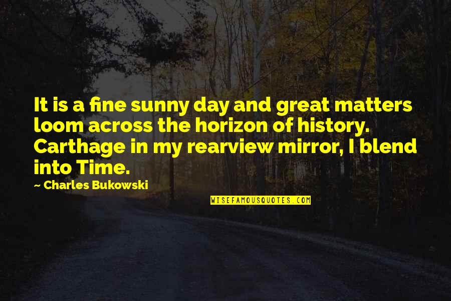 Sunny Day Quotes By Charles Bukowski: It is a fine sunny day and great