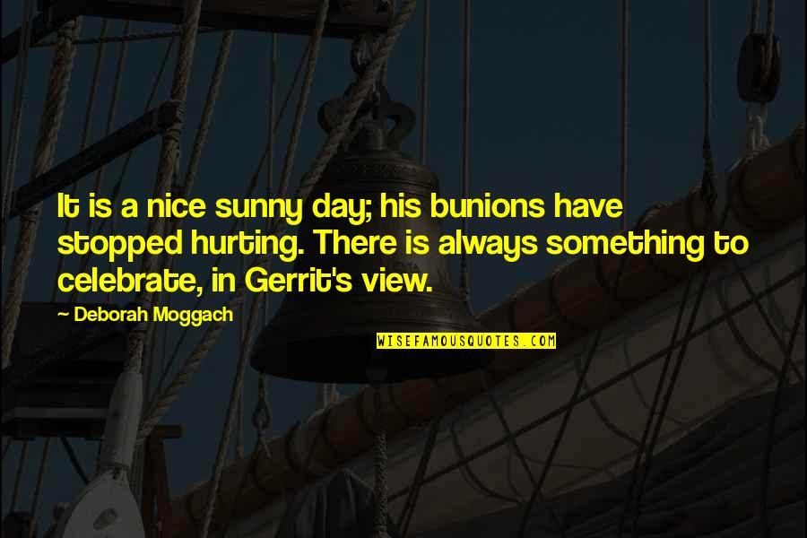 Sunny Day Quotes By Deborah Moggach: It is a nice sunny day; his bunions