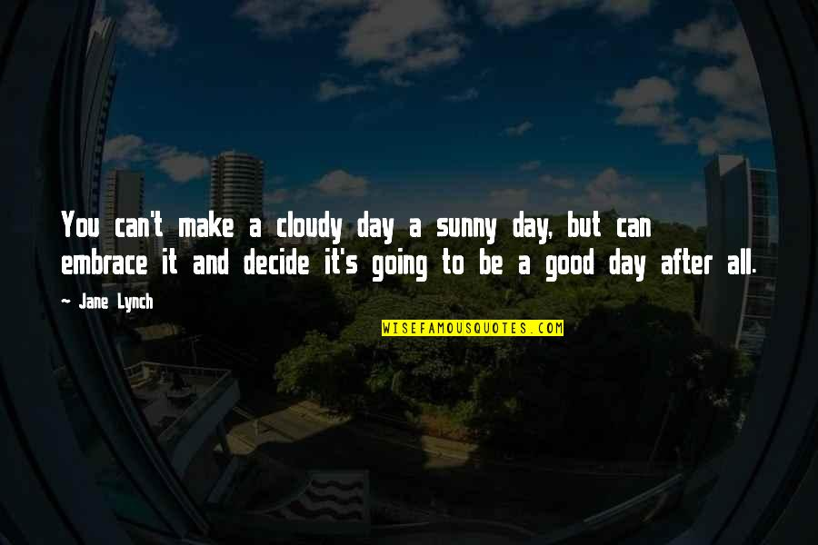 Sunny Day Quotes By Jane Lynch: You can't make a cloudy day a sunny
