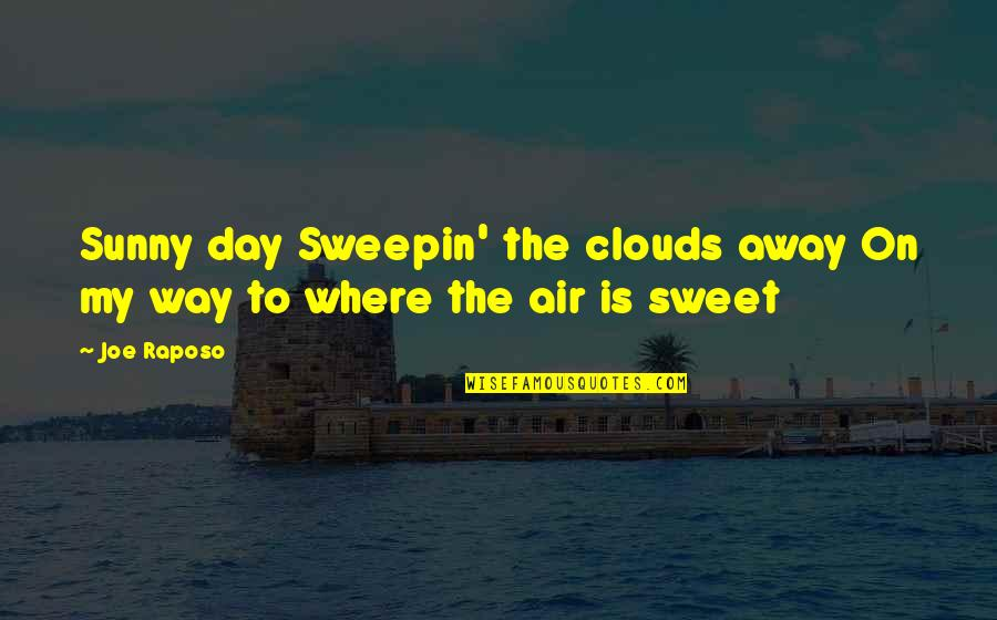 Sunny Day Quotes By Joe Raposo: Sunny day Sweepin' the clouds away On my