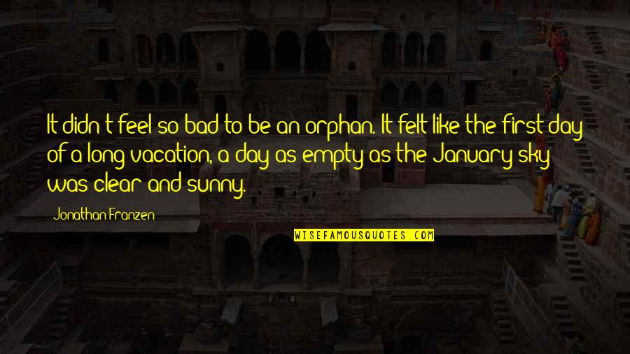 Sunny Day Quotes By Jonathan Franzen: It didn't feel so bad to be an