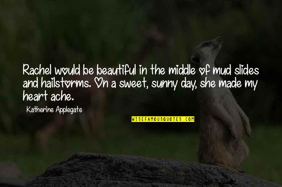 Sunny Day Quotes By Katherine Applegate: Rachel would be beautiful in the middle of