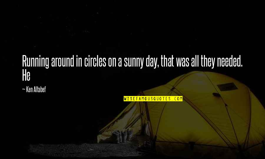 Sunny Day Quotes By Ken Altabef: Running around in circles on a sunny day,