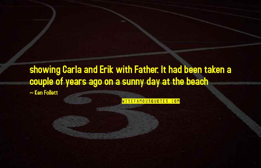 Sunny Day Quotes By Ken Follett: showing Carla and Erik with Father. It had