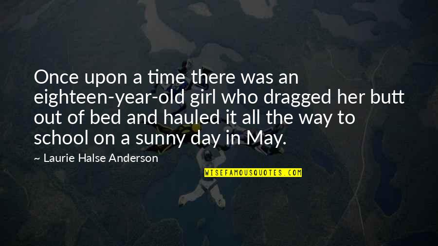 Sunny Day Quotes By Laurie Halse Anderson: Once upon a time there was an eighteen-year-old