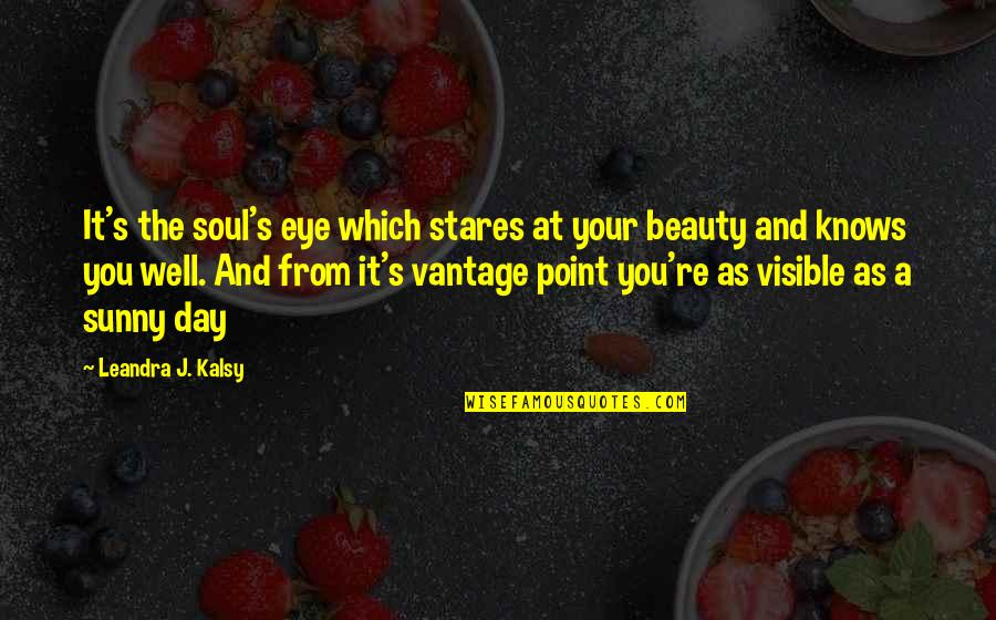Sunny Day Quotes By Leandra J. Kalsy: It's the soul's eye which stares at your