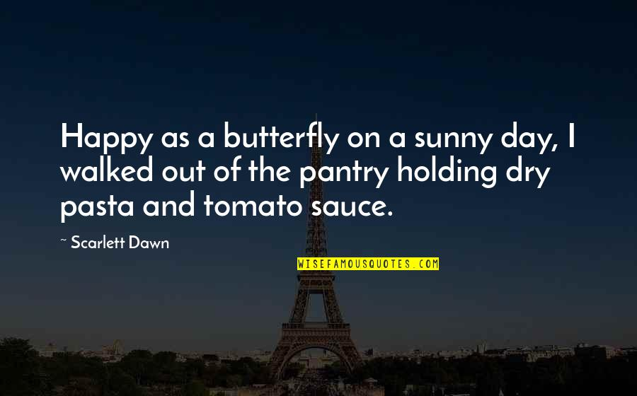 Sunny Day Quotes By Scarlett Dawn: Happy as a butterfly on a sunny day,