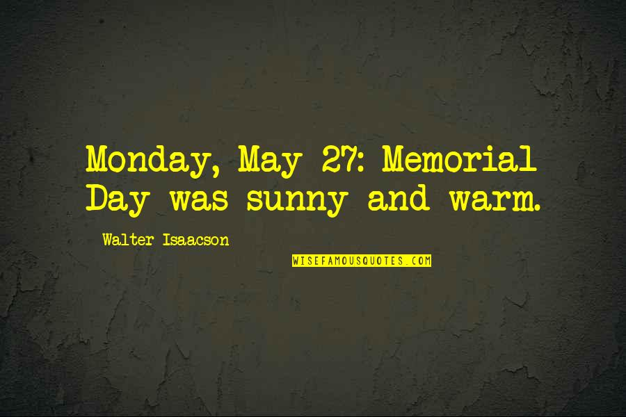 Sunny Day Quotes By Walter Isaacson: Monday, May 27: Memorial Day was sunny and
