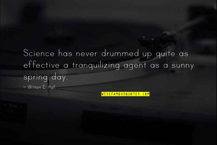 Sunny Day Quotes By Wilton E. Hall: Science has never drummed up quite as effective
