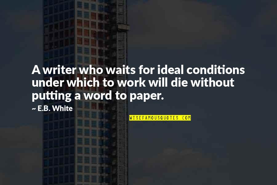 Sunny Deol Quotes By E.B. White: A writer who waits for ideal conditions under
