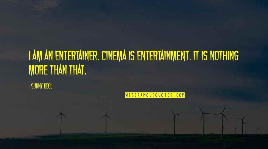 Sunny Deol Quotes By Sunny Deol: I am an entertainer. Cinema is entertainment. It