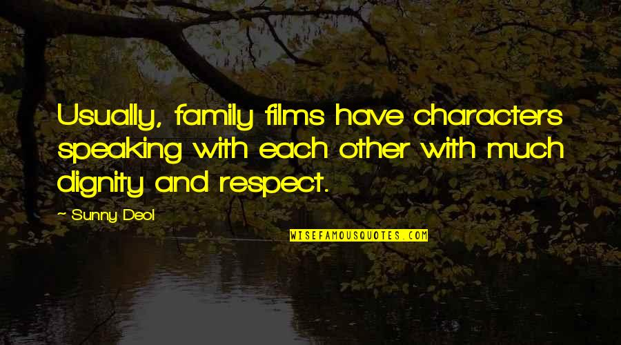 Sunny Deol Quotes By Sunny Deol: Usually, family films have characters speaking with each