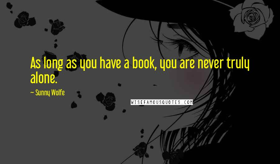 Sunny Wolfe quotes: As long as you have a book, you are never truly alone.