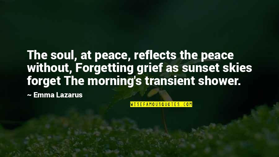 Sunset Skies Quotes By Emma Lazarus: The soul, at peace, reflects the peace without,