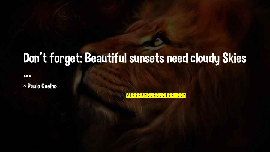 Sunset Skies Quotes By Paulo Coelho: Don't forget: Beautiful sunsets need cloudy Skies ...