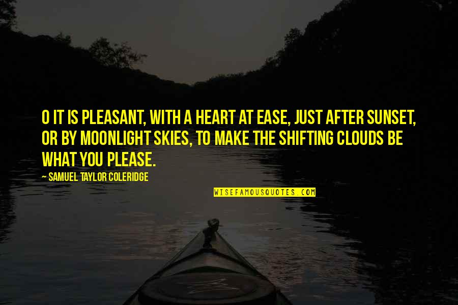 Sunset Skies Quotes By Samuel Taylor Coleridge: O it is pleasant, with a heart at