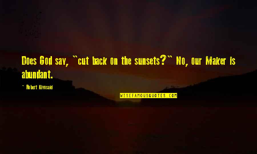 "Sunsets And God Quotes By Robert Kiyosaki: Does God say, ""cut back on the sunsets?"""