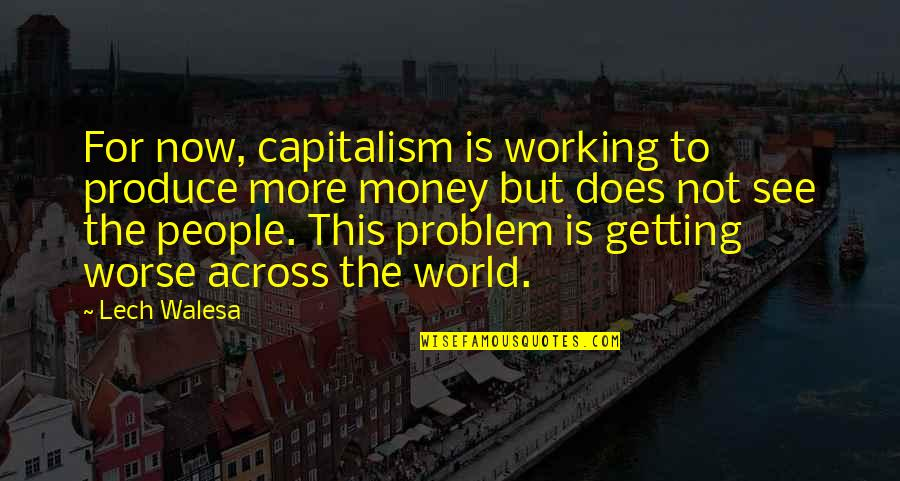 Sunshine Daydream Quotes By Lech Walesa: For now, capitalism is working to produce more