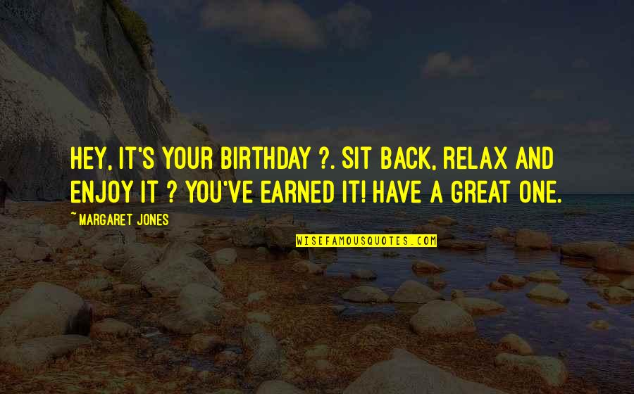 Sunshine Daydream Quotes By Margaret Jones: Hey, it's your birthday ?. Sit back, relax