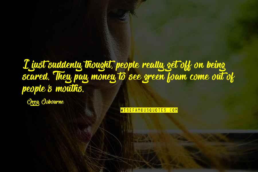 Sunshine Daydream Quotes By Ozzy Osbourne: I just suddenly thought, people really get off
