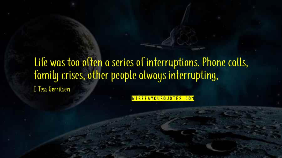 Sunshine Daydream Quotes By Tess Gerritsen: Life was too often a series of interruptions.