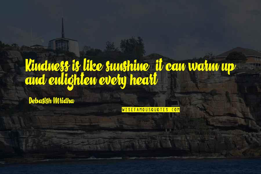 Sunshine Quotes And Quotes By Debasish Mridha: Kindness is like sunshine, it can warm up